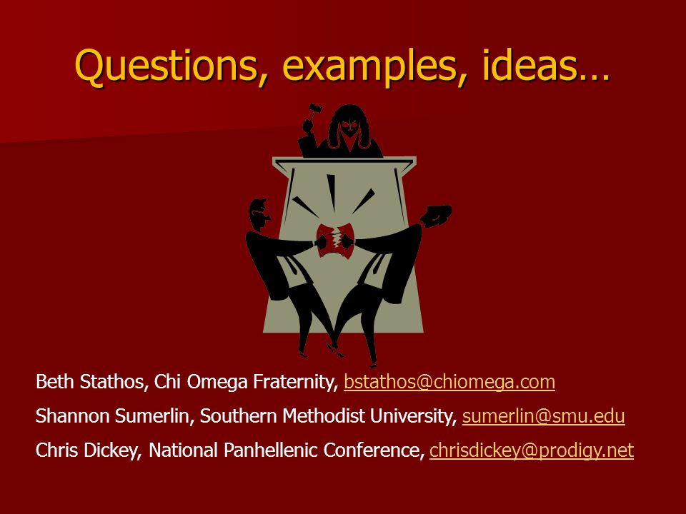 Questions, examples, ideas… Beth Stathos, Chi Omega Fraternity, bstathos@chiomega.combstathos@chiomega.com Shannon Sumerlin, Southern Methodist University, sumerlin@smu.edusumerlin@smu.edu Chris Dickey, National Panhellenic Conference, chrisdickey@prodigy.netchrisdickey@prodigy.net