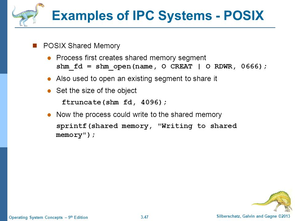 3.47 Silberschatz, Galvin and Gagne ©2013 Operating System Concepts – 9 th Edition Examples of IPC Systems - POSIX POSIX Shared Memory Process first c