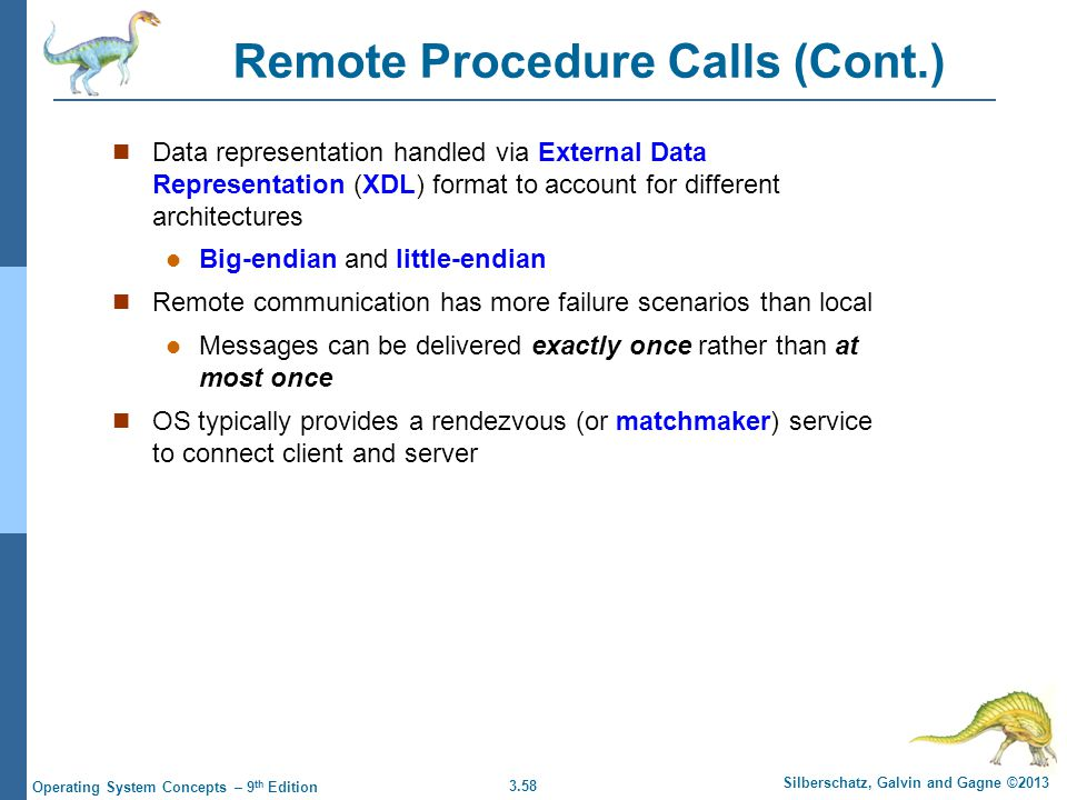 3.58 Silberschatz, Galvin and Gagne ©2013 Operating System Concepts – 9 th Edition Remote Procedure Calls (Cont.) Data representation handled via Exte