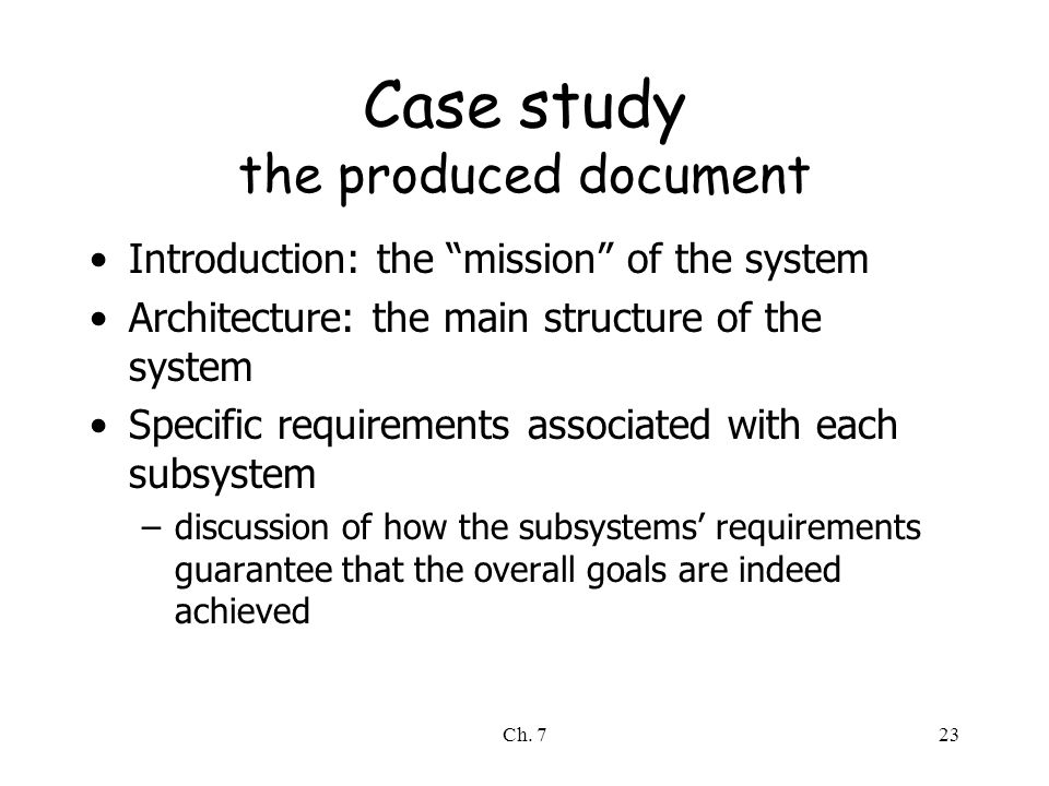 "Ch. 723 Case study the produced document Introduction: the ""mission"" of the system Architecture: the main structure of the system Specific requirement"