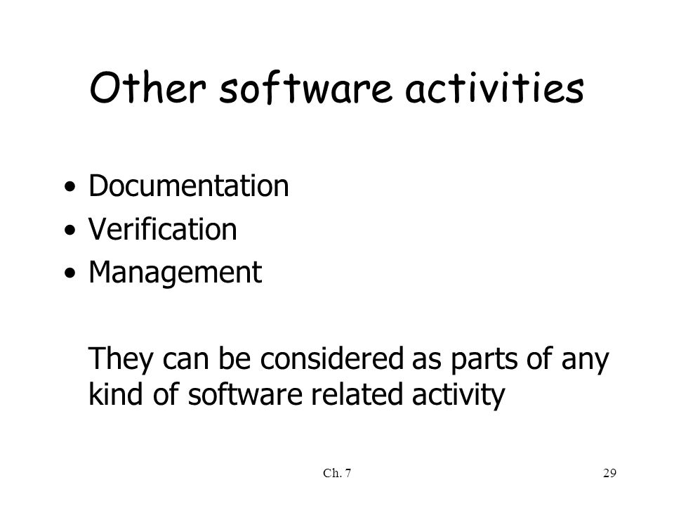 Ch. 729 Other software activities Documentation Verification Management They can be considered as parts of any kind of software related activity