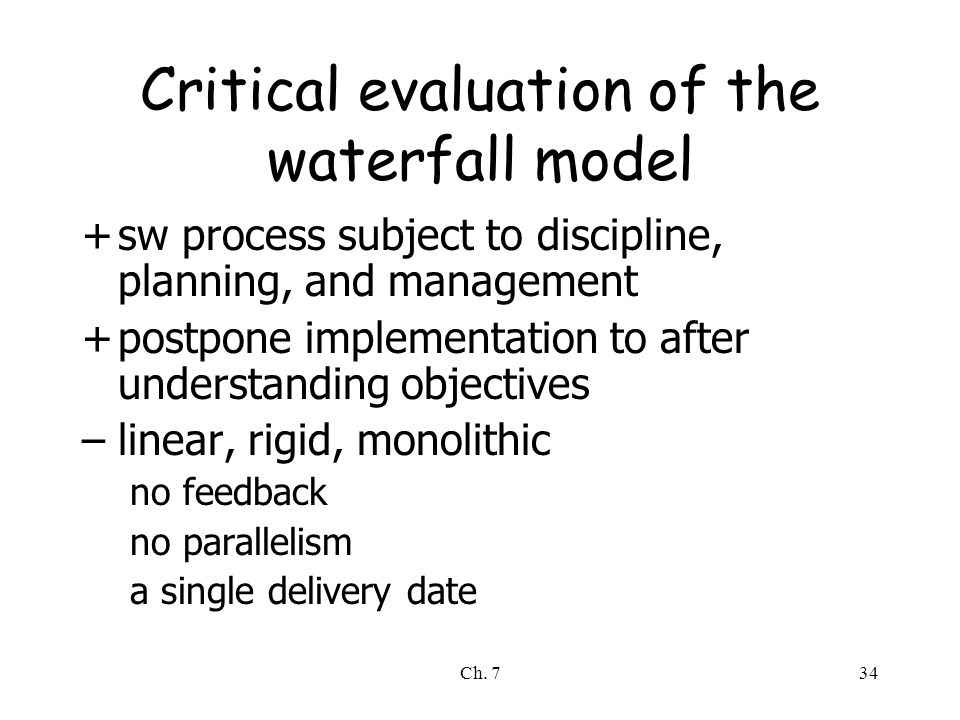 Ch. 734 Critical evaluation of the waterfall model +sw process subject to discipline, planning, and management +postpone implementation to after under