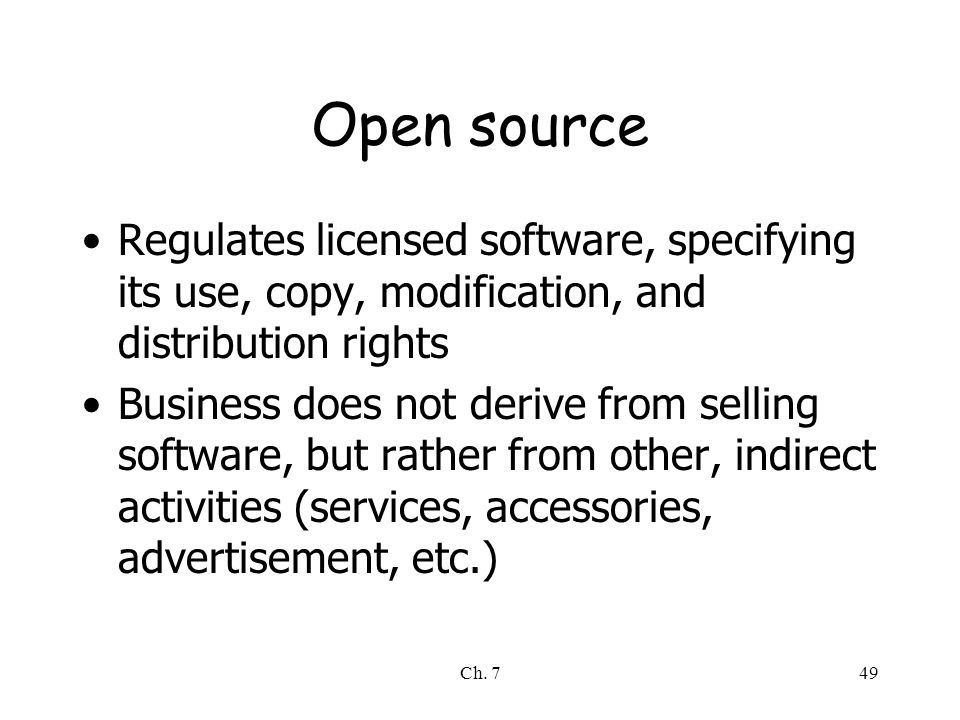 Ch. 749 Open source Regulates licensed software, specifying its use, copy, modification, and distribution rights Business does not derive from selling