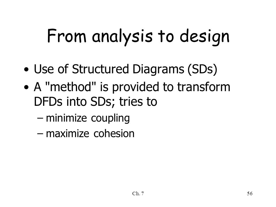Ch. 756 From analysis to design Use of Structured Diagrams (SDs) A