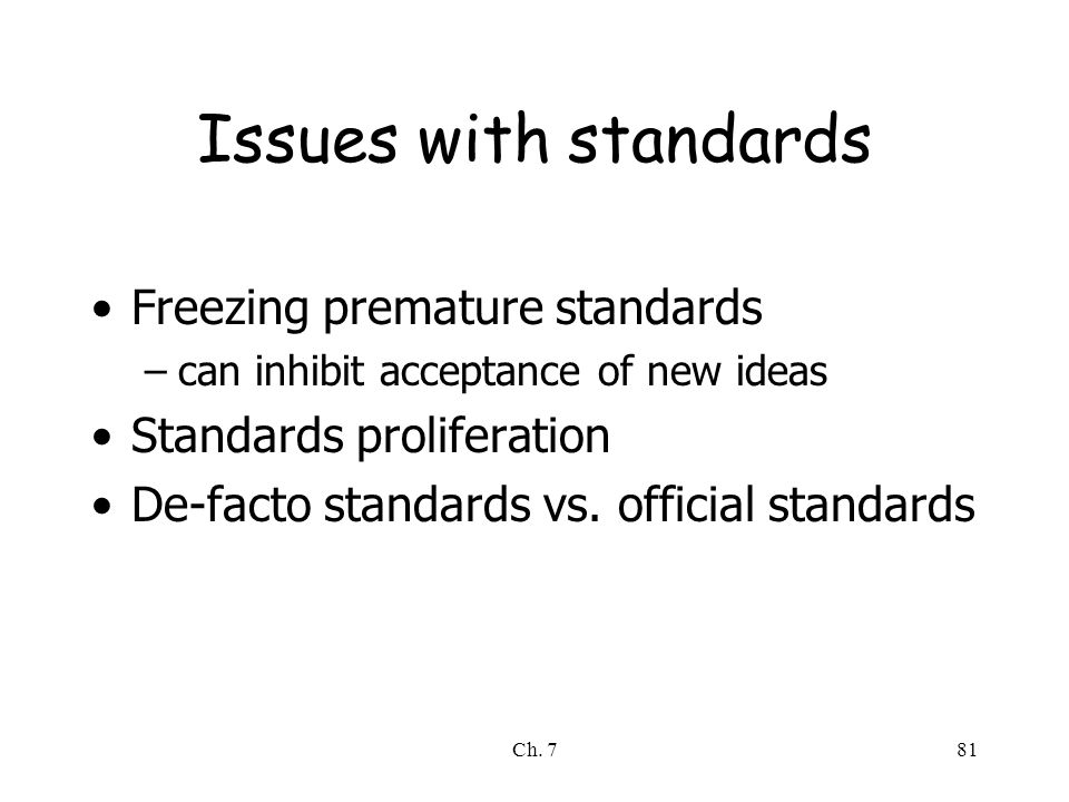 Ch. 781 Issues with standards Freezing premature standards –can inhibit acceptance of new ideas Standards proliferation De-facto standards vs. officia