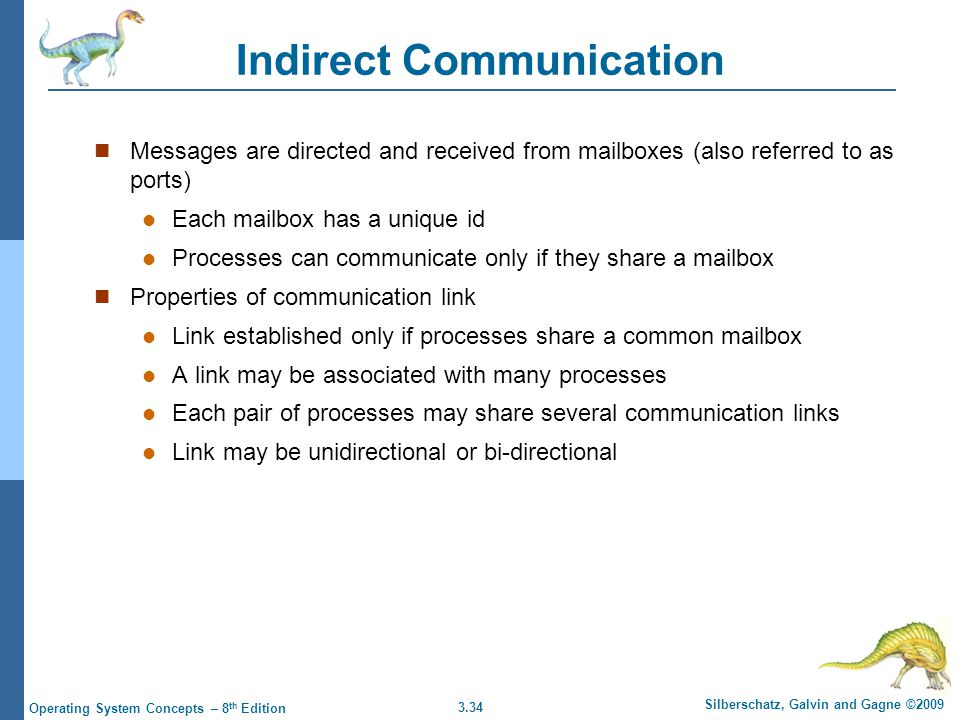 3.34 Silberschatz, Galvin and Gagne ©2009 Operating System Concepts – 8 th Edition Indirect Communication Messages are directed and received from mail