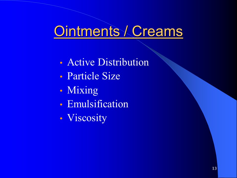 13 Ointments / Creams Active Distribution Particle Size Mixing Emulsification Viscosity