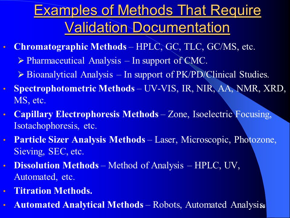 18 Examples of Methods That Require Validation Documentation Chromatographic Methods – HPLC, GC, TLC, GC/MS, etc.  Pharmaceutical Analysis – In suppo