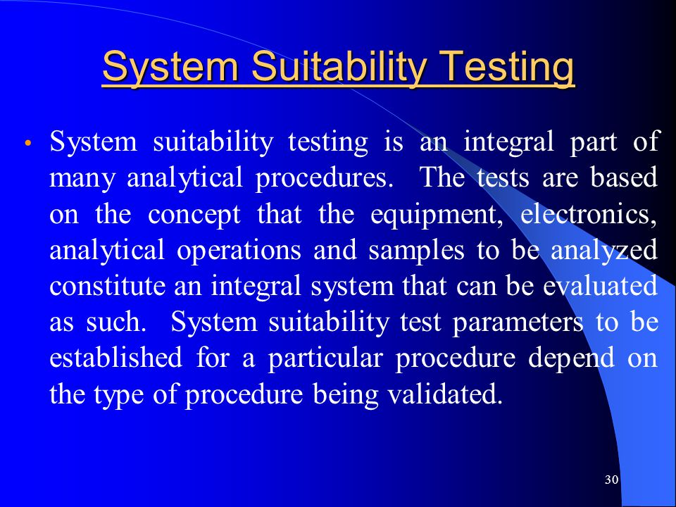 30 System Suitability Testing System suitability testing is an integral part of many analytical procedures. The tests are based on the concept that th