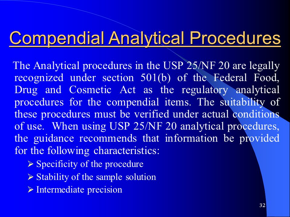 32 Compendial Analytical Procedures The Analytical procedures in the USP 25/NF 20 are legally recognized under section 501(b) of the Federal Food, Dru