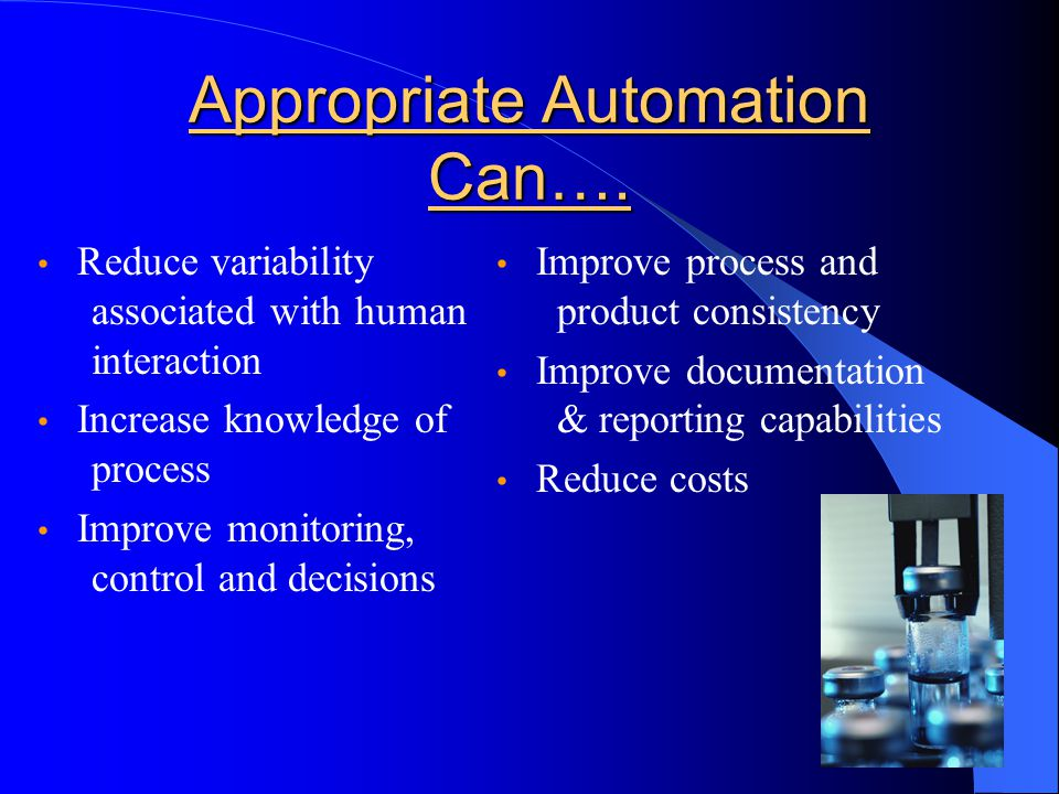 34 Appropriate Automation Can…. Reduce variability associated with human interaction Increase knowledge of process Improve monitoring, control and dec