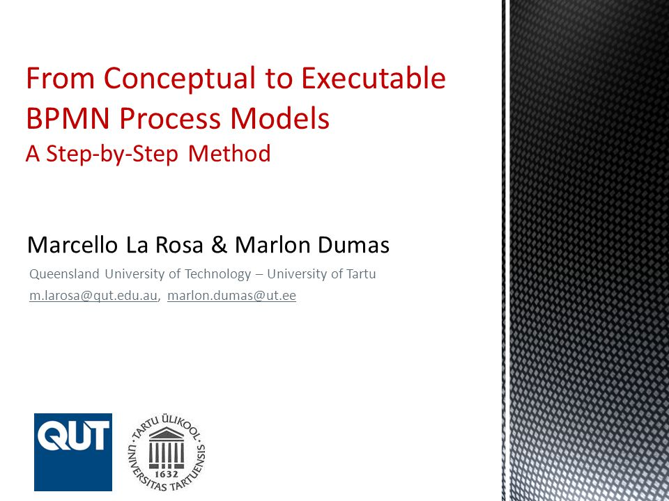 Queensland University of Technology – University of Tartu  From Conceptual to Executable BPMN Process Models A Step-by-Step Method