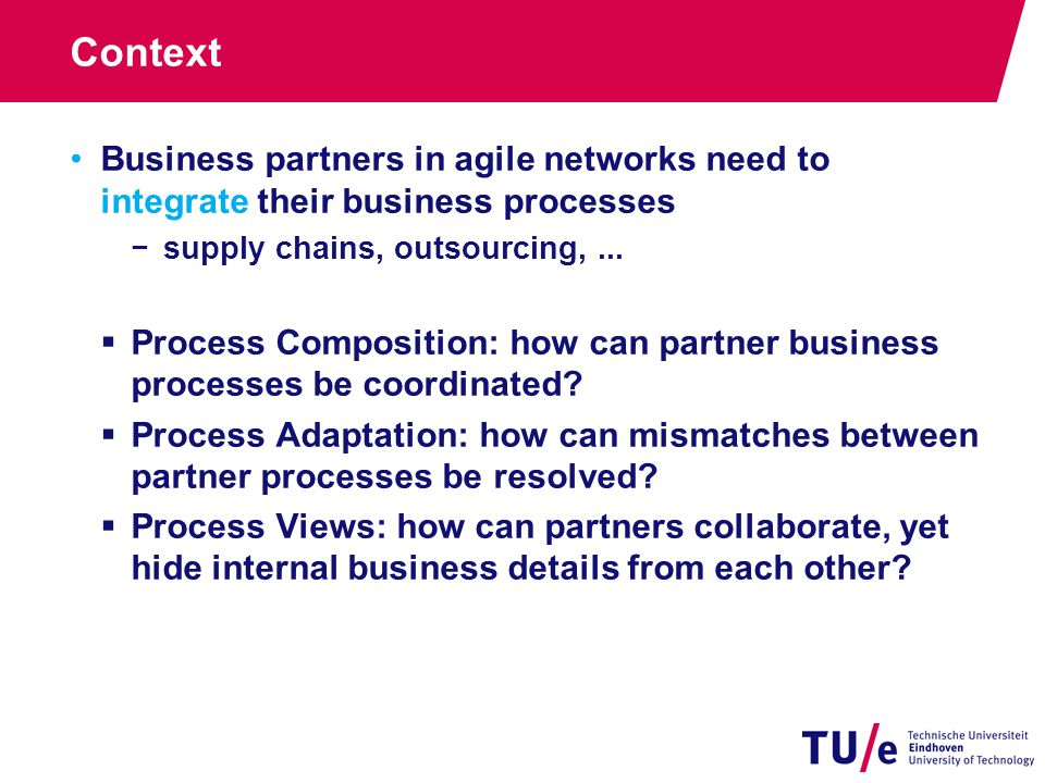 Context Business partners in agile networks need to integrate their business processes −supply chains, outsourcing,...