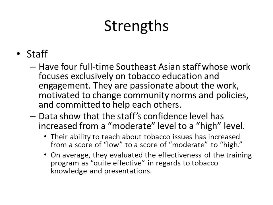 Strengths Staff – Have four full-time Southeast Asian staff whose work focuses exclusively on tobacco education and engagement.