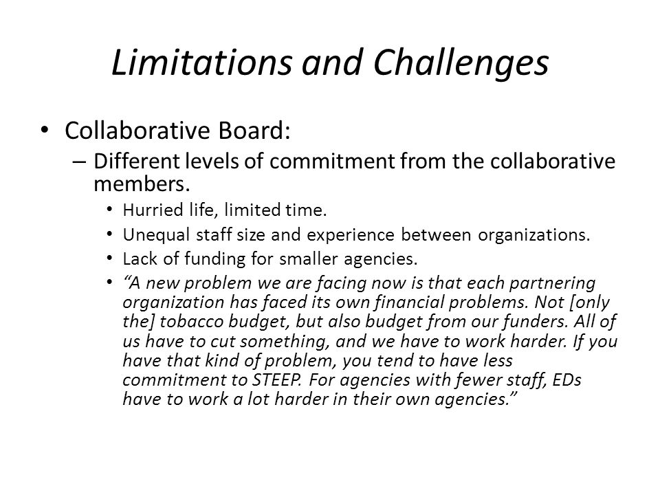 Limitations and Challenges Staff – The challenge of training and retaining volunteers without any monetary incentives.
