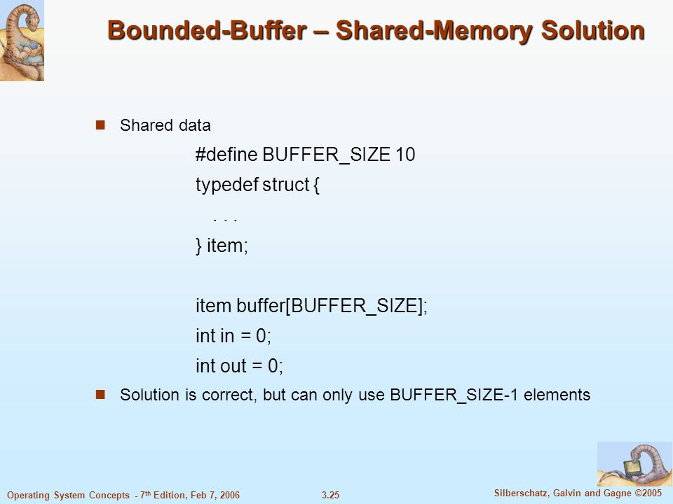 3.25 Silberschatz, Galvin and Gagne ©2005 Operating System Concepts - 7 th Edition, Feb 7, 2006 Bounded-Buffer – Shared-Memory Solution Shared data #d