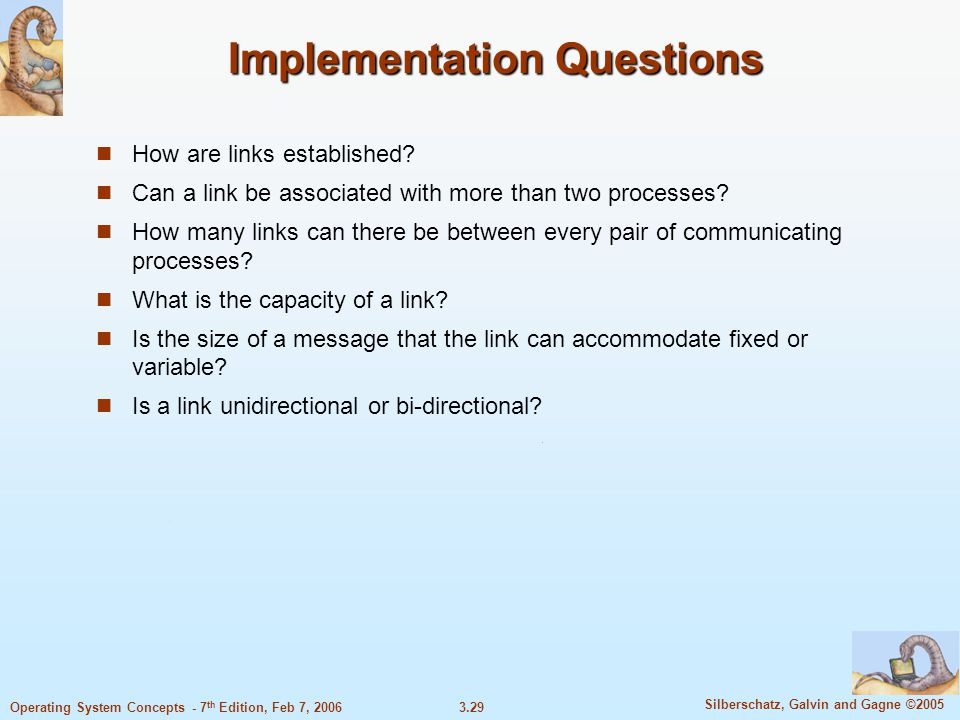 3.29 Silberschatz, Galvin and Gagne ©2005 Operating System Concepts - 7 th Edition, Feb 7, 2006 Implementation Questions How are links established? Ca