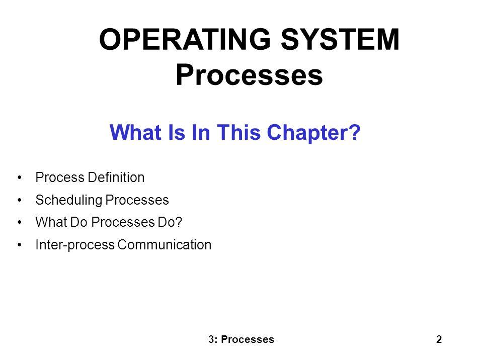 3: Processes3 PROCESSES PROCESS CONCEPT: A program is passive; a process active.