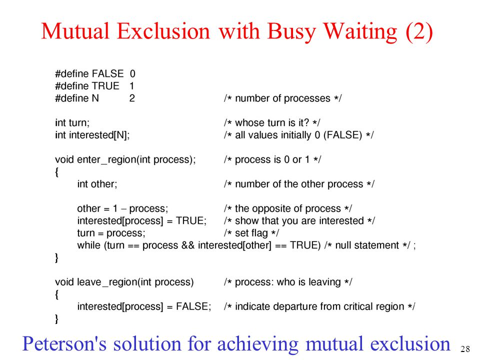 28 Mutual Exclusion with Busy Waiting (2) Peterson's solution for achieving mutual exclusion