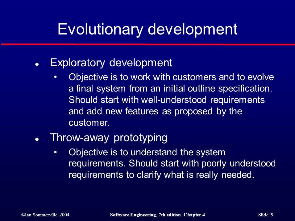 ©Ian Sommerville 2004Software Engineering, 7th edition. Chapter 4 Slide 10 Evolutionary development