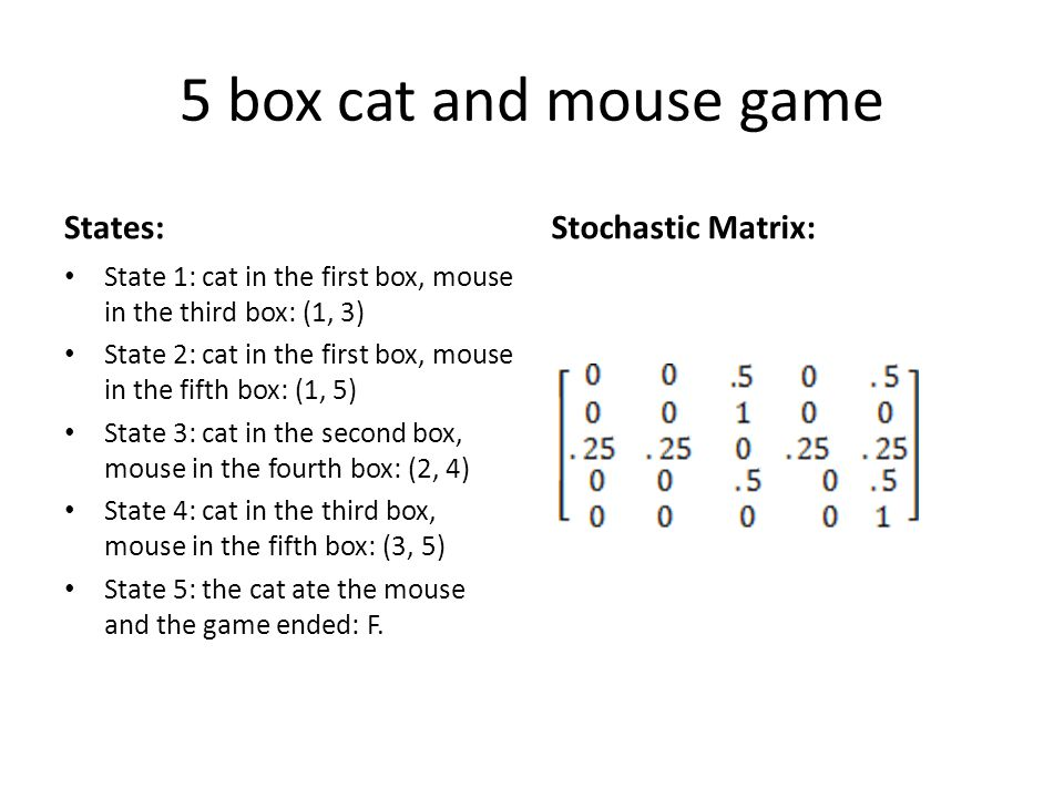 5 box cat and mouse game States: State 1: cat in the first box, mouse in the third box: (1, 3) State 2: cat in the first box, mouse in the fifth box: