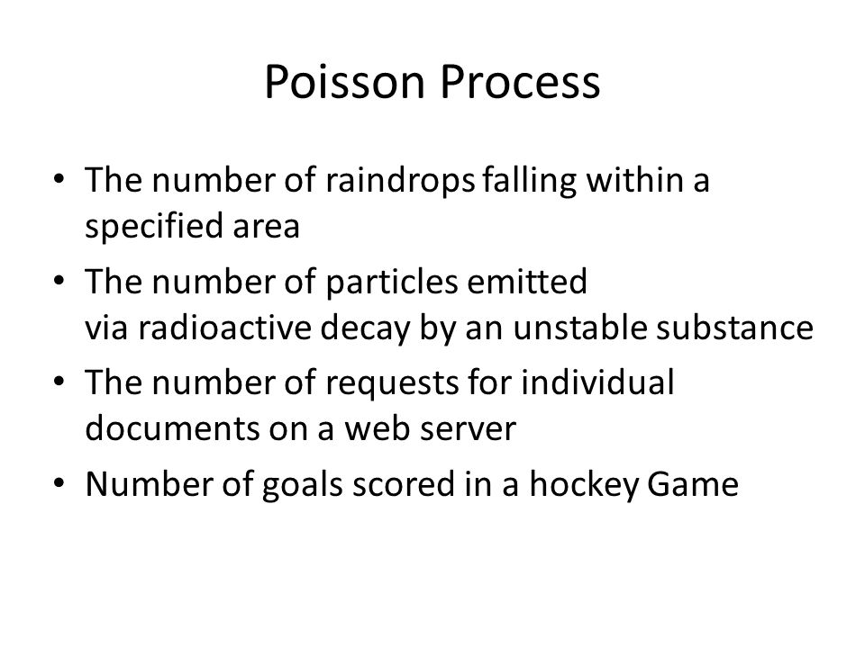 Poisson Process The number of raindrops falling within a specified area The number of particles emitted via radioactive decay by an unstable substance