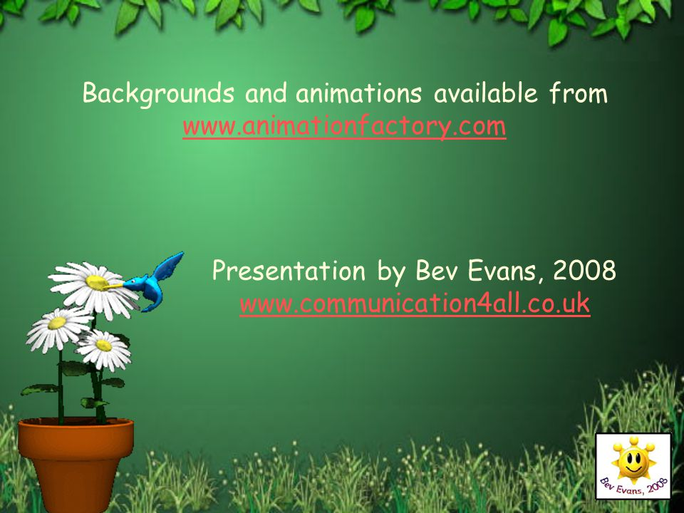Backgrounds and animations available from www.animationfactory.com www.animationfactory.com Presentation by Bev Evans, 2008 www.communication4all.co.u