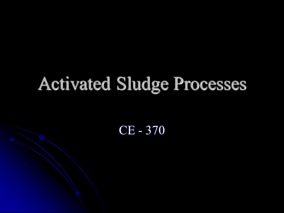 Activated Sludge Processes CE - 370