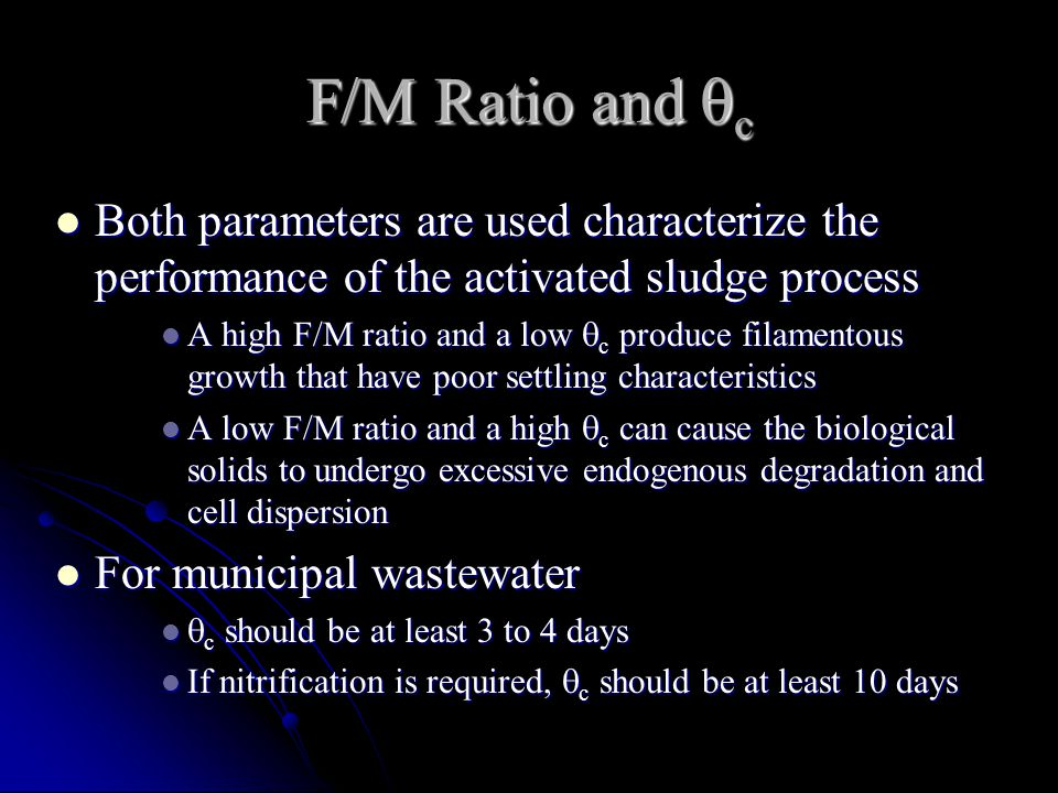 F/M Ratio and  c Both parameters are used characterize the performance of the activated sludge process Both parameters are used characterize the perf