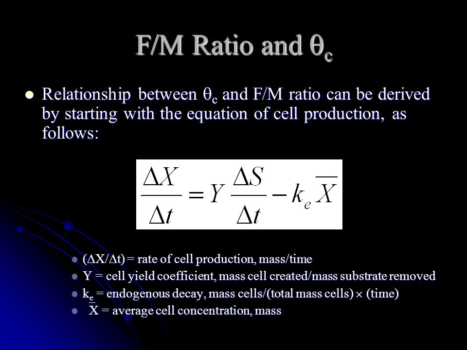 F/M Ratio and  c Relationship between  c and F/M ratio can be derived by starting with the equation of cell production, as follows: Relationship bet
