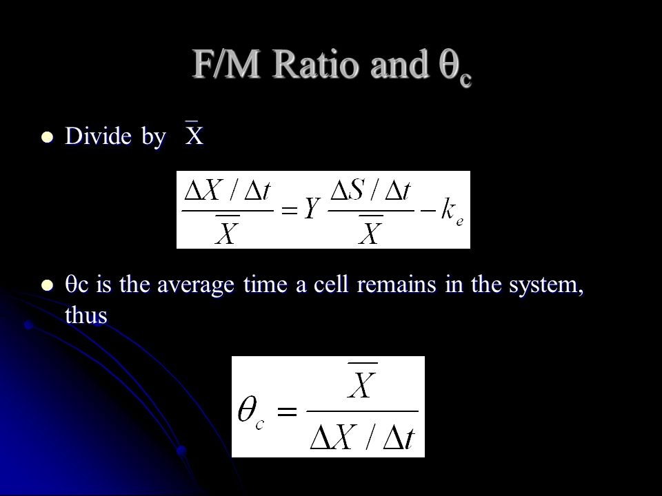 F/M Ratio and  c Divide by  X Divide by  X  c is the average time a cell remains in the system, thus  c is the average time a cell remains in the