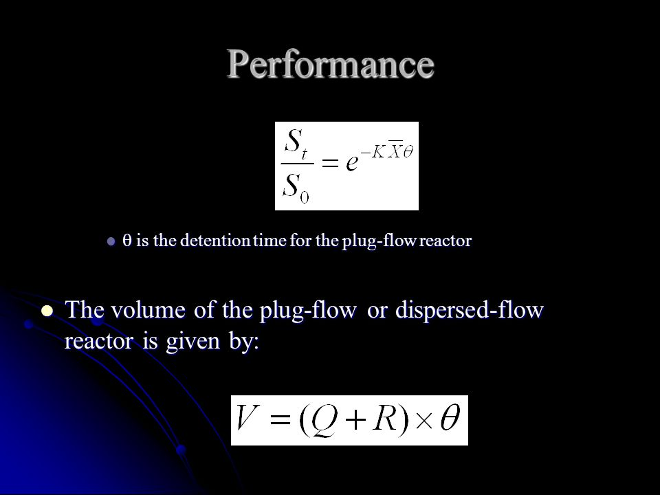 Performance  is the detention time for the plug-flow reactor  is the detention time for the plug-flow reactor The volume of the plug-flow or dispers