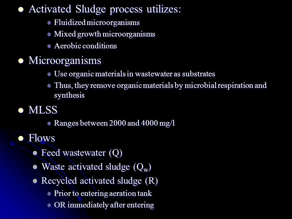 Activated Sludge process utilizes: Activated Sludge process utilizes: Fluidized microorganisms Fluidized microorganisms Mixed growth microorganisms Mi
