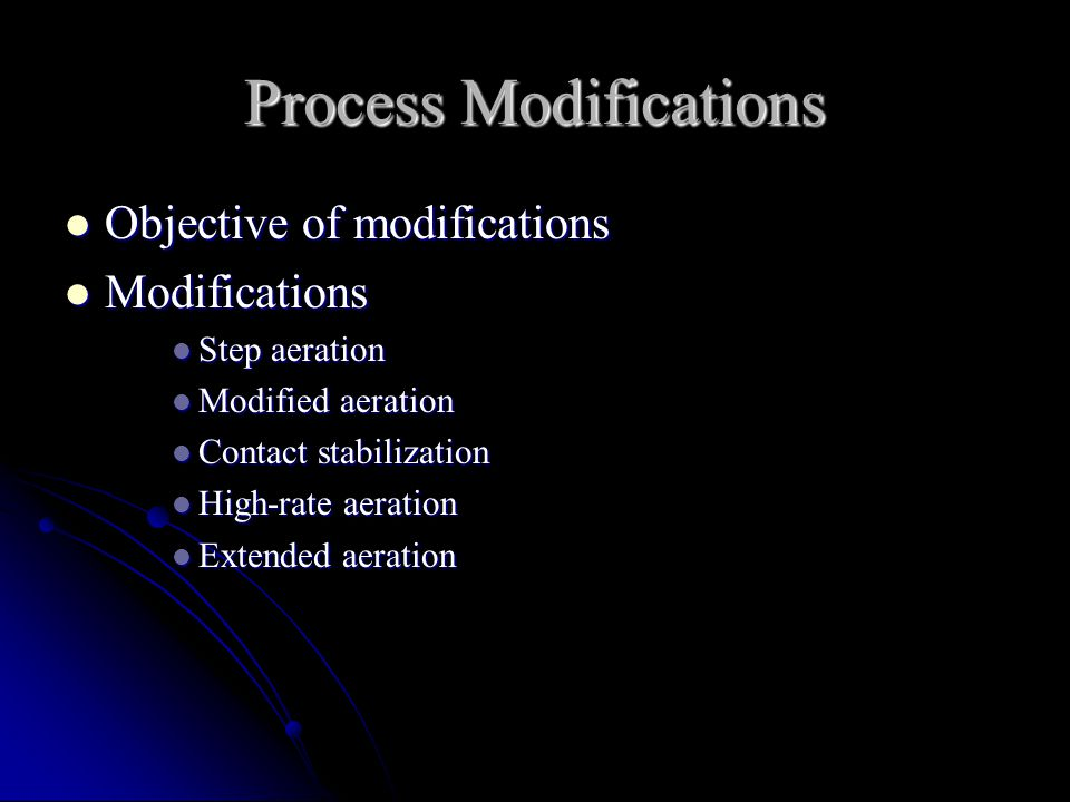 Process Modifications Objective of modifications Objective of modifications Modifications Modifications Step aeration Step aeration Modified aeration