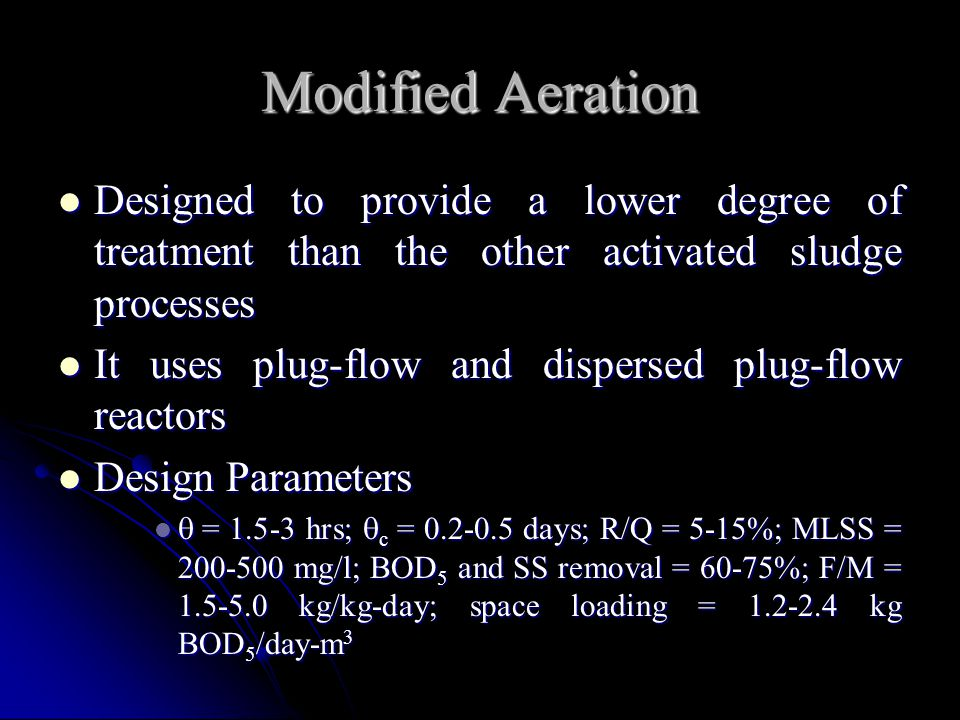 Modified Aeration Designed to provide a lower degree of treatment than the other activated sludge processes Designed to provide a lower degree of trea