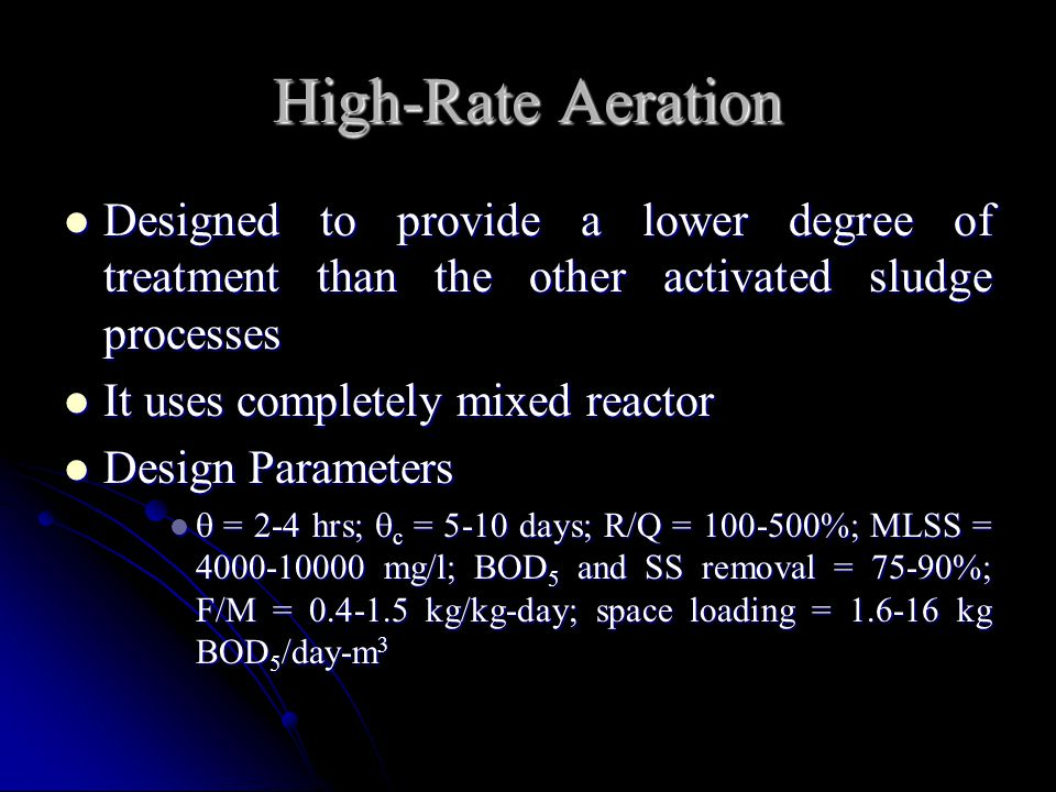 High-Rate Aeration Designed to provide a lower degree of treatment than the other activated sludge processes Designed to provide a lower degree of tre