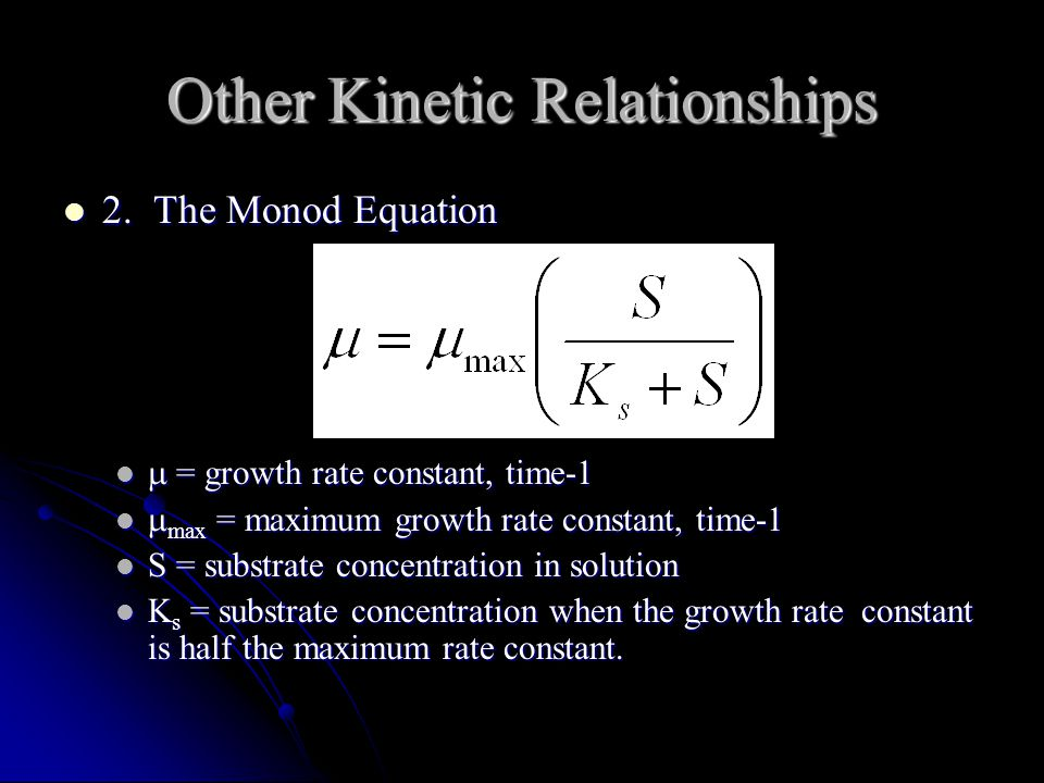 Other Kinetic Relationships 2. The Monod Equation 2. The Monod Equation  = growth rate constant, time-1  = growth rate constant, time-1  max = maxi