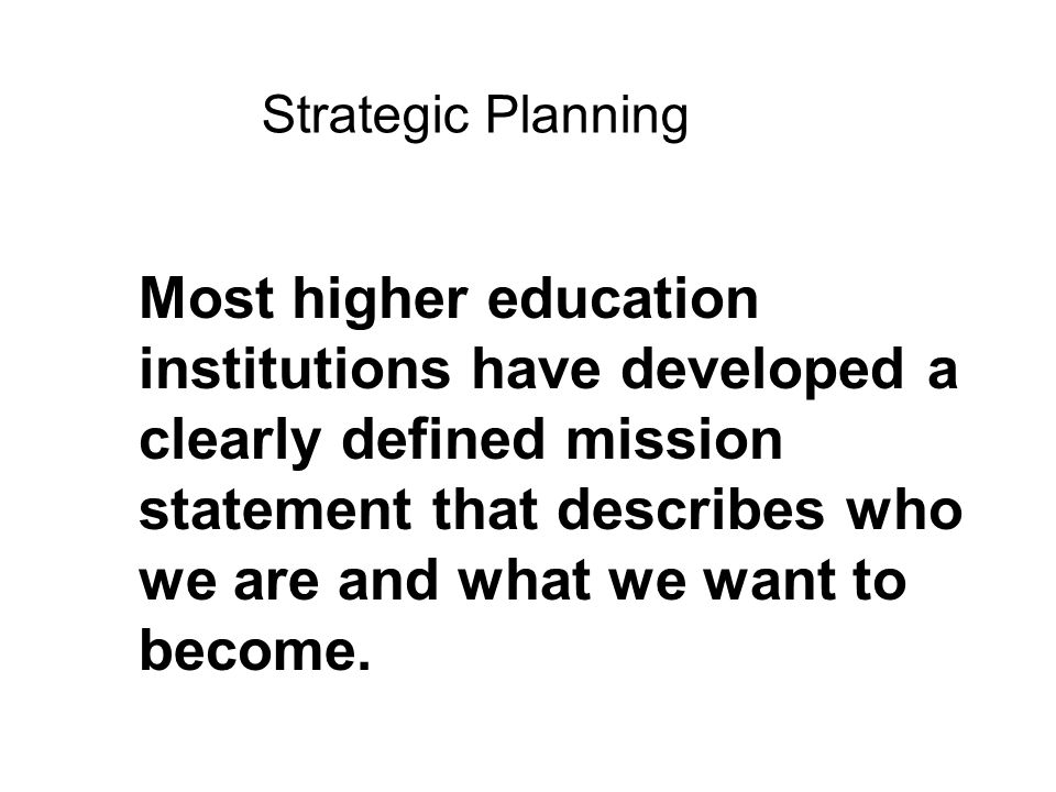 Most higher education institutions have developed a clearly defined mission statement that describes who we are and what we want to become.