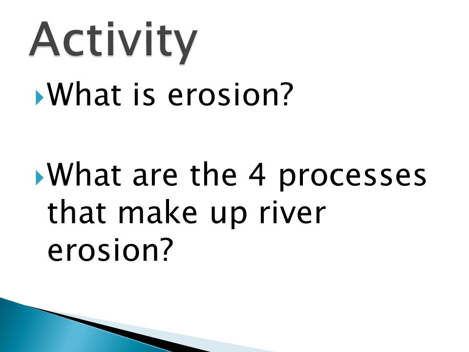  What is erosion?  What are the 4 processes that make up river erosion?