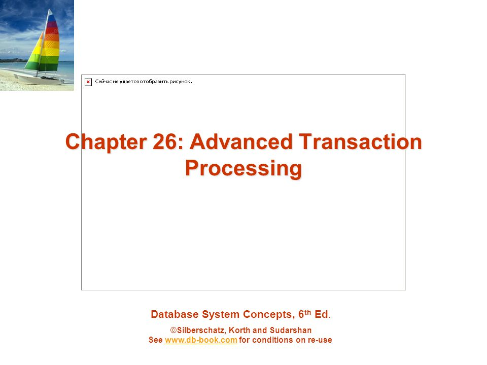 Database System Concepts, 6 th Ed. ©Silberschatz, Korth and Sudarshan See www.db-book.com for conditions on re-usewww.db-book.com Chapter 26: Advanced