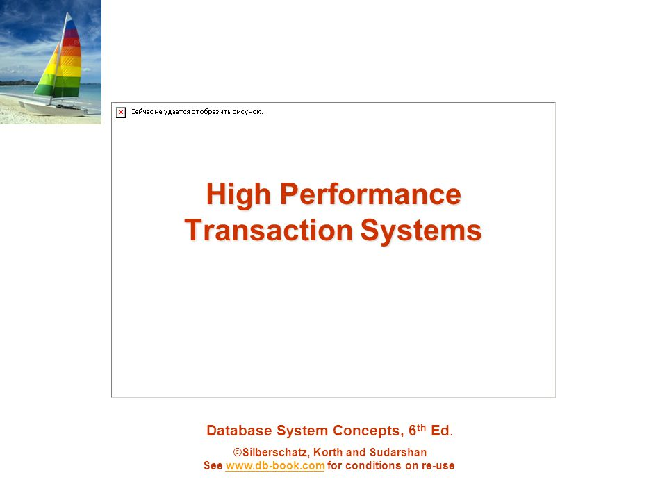 Database System Concepts, 6 th Ed. ©Silberschatz, Korth and Sudarshan See www.db-book.com for conditions on re-usewww.db-book.com High Performance Tra