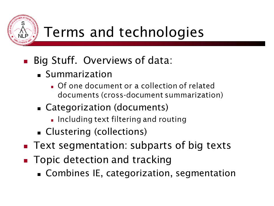 Terms and technologies Big Stuff. Overviews of data: Summarization Of one document or a collection of related documents (cross-document summarization)
