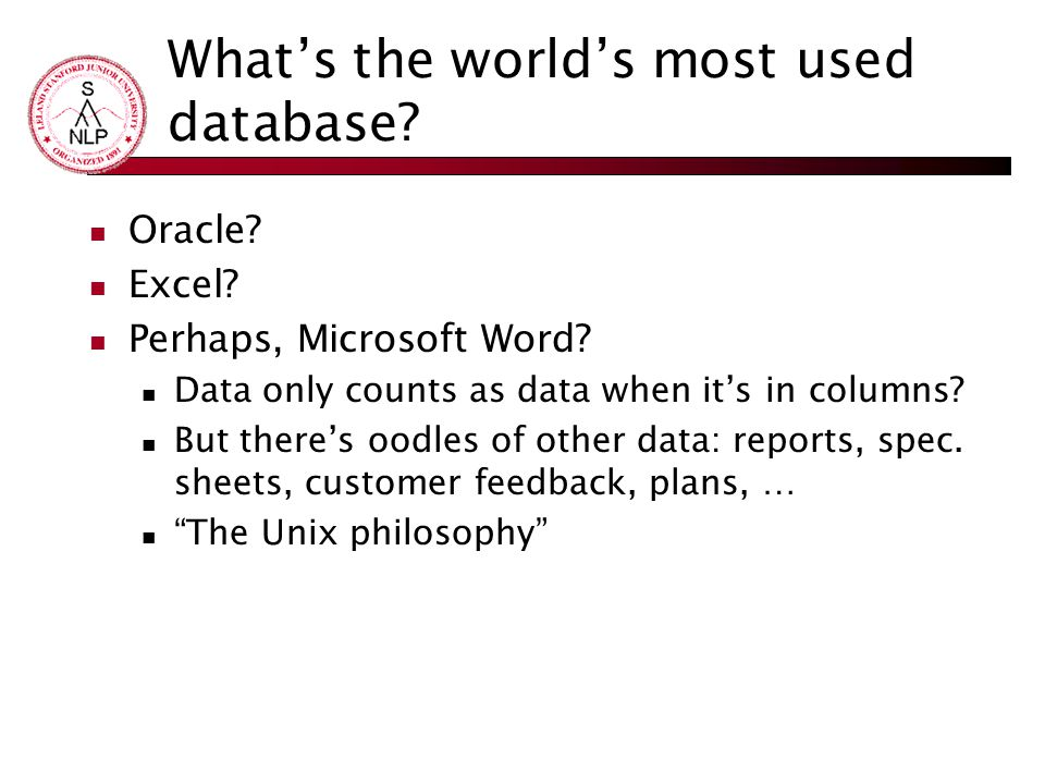 What's the world's most used database? Oracle? Excel? Perhaps, Microsoft Word? Data only counts as data when it's in columns? But there's oodles of ot