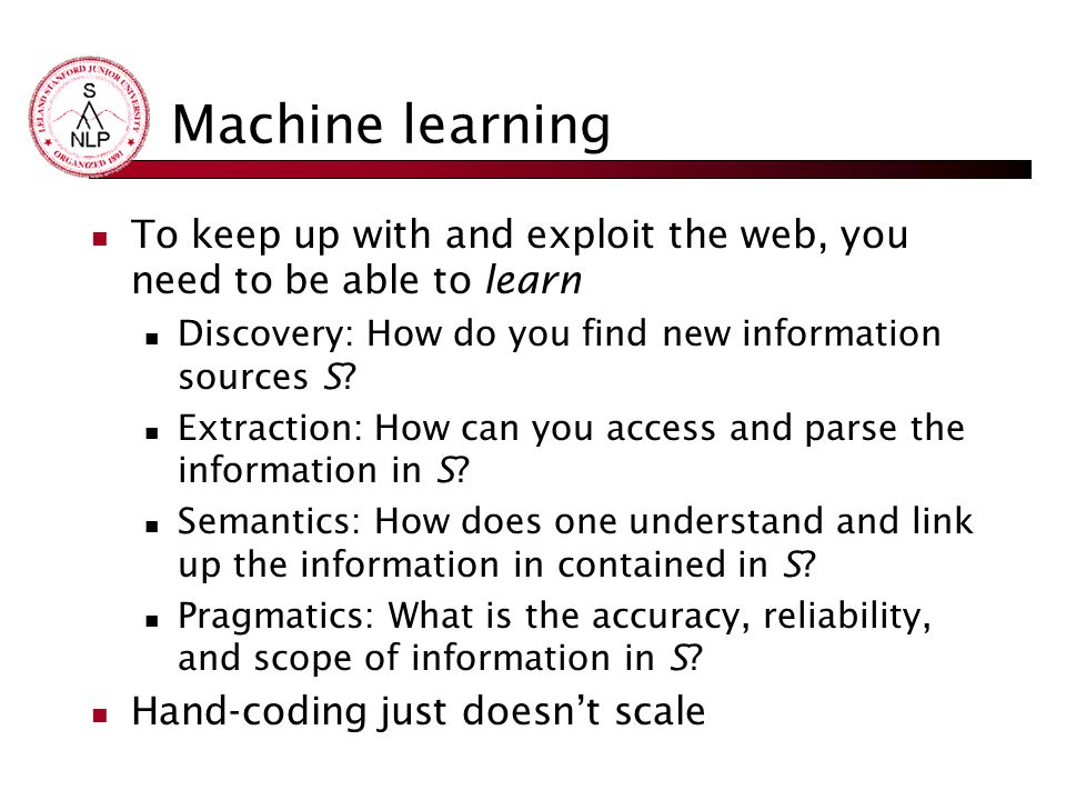Machine learning To keep up with and exploit the web, you need to be able to learn Discovery: How do you find new information sources S.