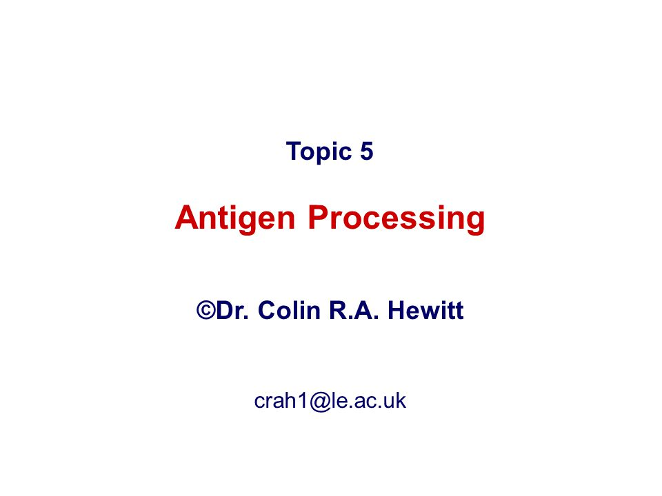 That T and B cells recognise antigen differently The experimental evidence that antigen catabolism takes place Antigen processing generates antigenic peptides That antigen processing can take place in lysosomes That there is a non-lysosomal mechanism of antigen processing The mechanism of antigen processing depends upon the compartment in which the pathogen replicates Antigen processing includes uptake, degradation, complexformation and presentation The role of invariant chain HLA-DM and CLIP in antigen processing The role of the proteasome and transporters in antigen processing How pathogens evade immunity by disrupting antigen processing What you should know by the end of this lecture