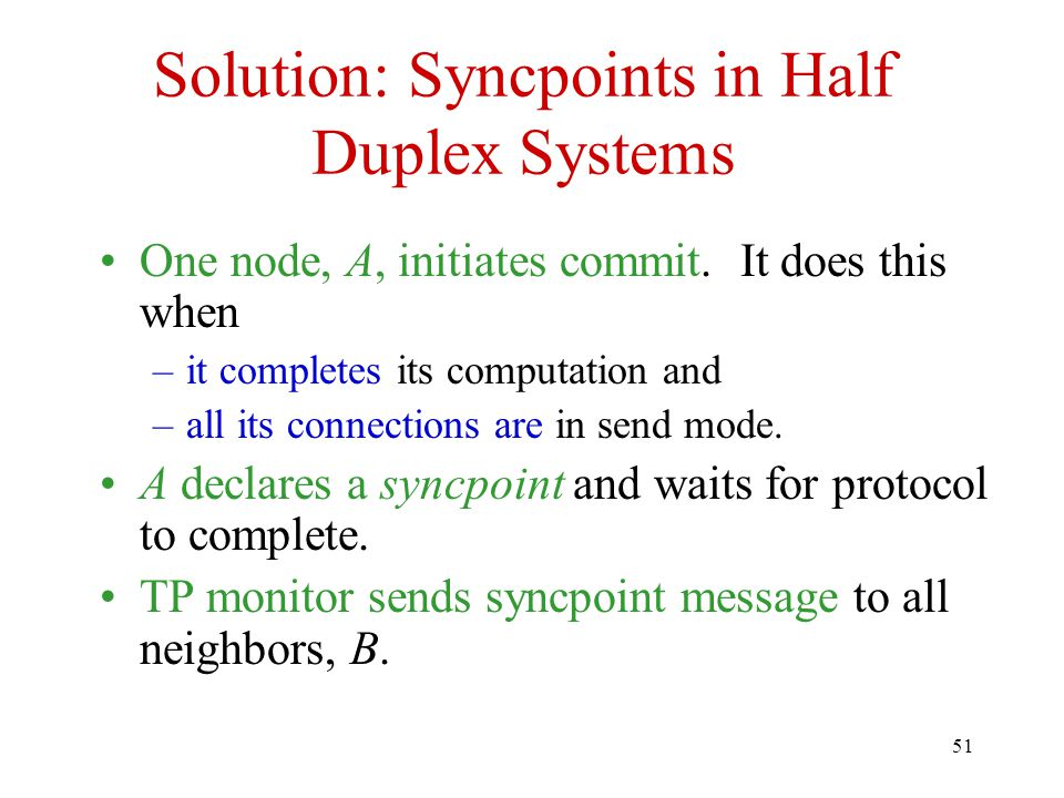 51 Solution: Syncpoints in Half Duplex Systems One node, A, initiates commit.