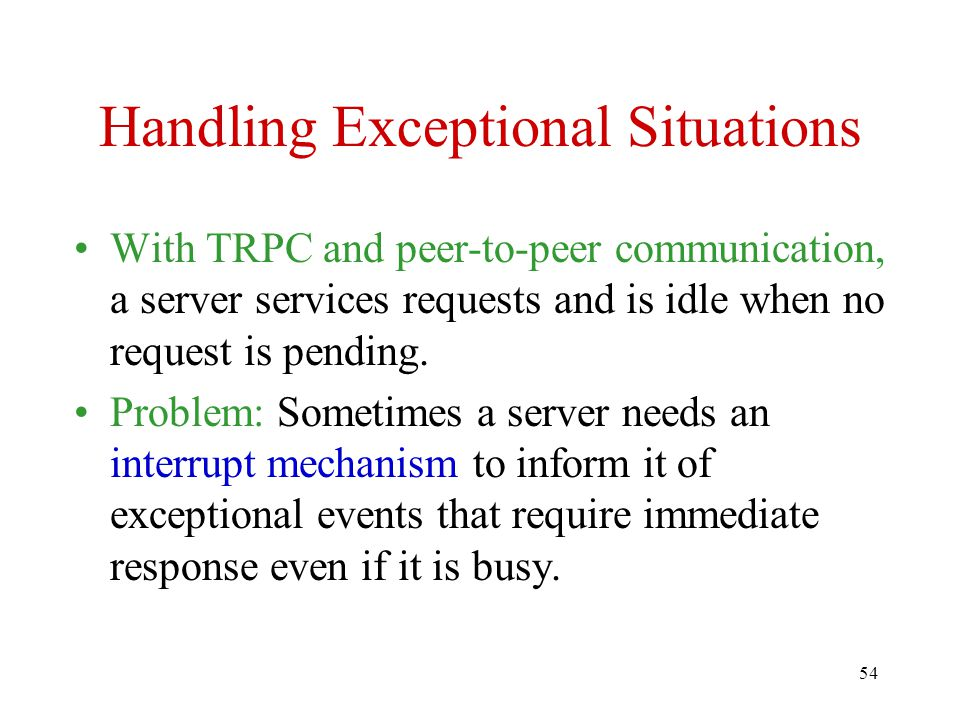 54 Handling Exceptional Situations With TRPC and peer-to-peer communication, a server services requests and is idle when no request is pending.