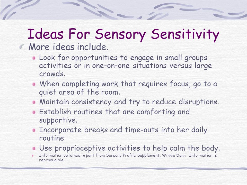 Ideas For Sensory Sensitivity More ideas include. Look for opportunities to engage in small groups activities or in one-on-one situations versus large