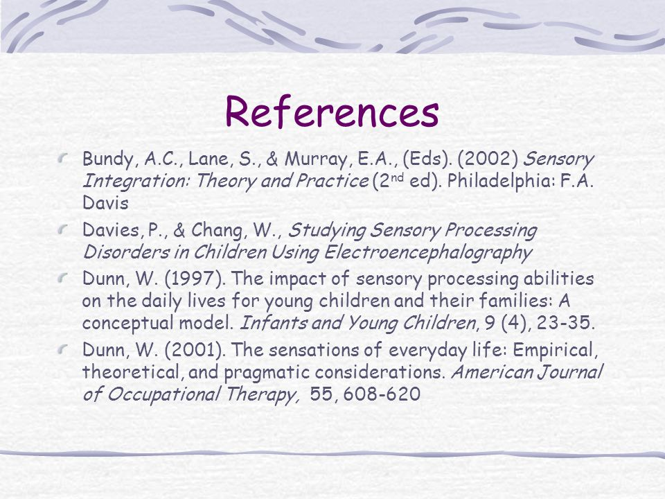 References Bundy, A.C., Lane, S., & Murray, E.A., (Eds).