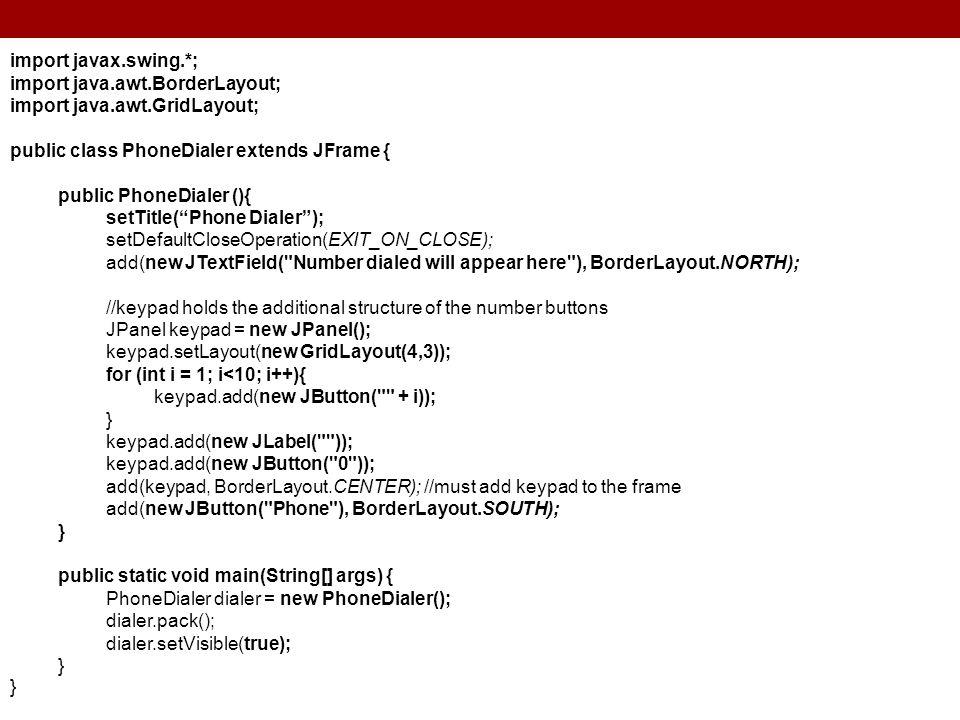 import javax.swing.*; import java.awt.BorderLayout; import java.awt.GridLayout; public class PhoneDialer extends JFrame { public PhoneDialer (){ setTi